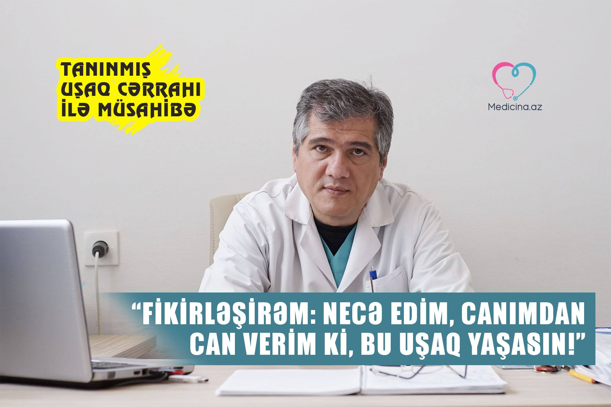 """""""Fikirləşirəm: necə edim, canımdan can verim ki, bu uşaq yaşasın!"""" –  Tanınmış uşaq cərrahı ilə MÜSAHİBƏ"""