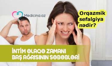 İntim əlaqə zamanı baş ağrısının səbəbləri –  Orqazmik sefalgiya nədir?