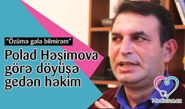 """Polad Həşimova görə döyüşə gedən həkim: """"Özümə gələ bilmirəm"""" -  VİDEO"""